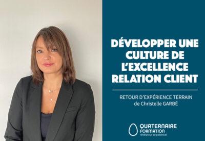 Développer une culture de l'excellence relation client - retour d'expérience terrain de Christelle Garbé, Directrice Client Quaternaire Formation